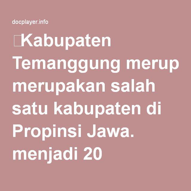 ⭐Kabupaten Temanggung merupakan salah satu kabupaten di Propinsi Jawa. menjadi 20 kecamatan, 289 desa, 1.468 dusun, 5.520 RT, dan 1.510 RW.