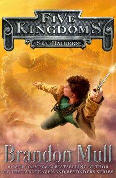 Sky Raiders (Five Kingdoms, Book 1) by Brandon Mull (AR Level 4.4)