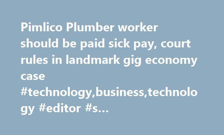Pimlico Plumber worker should be paid sick pay, court rules in landmark gig economy case #technology,business,technology #editor #s #choice,portal,jobs #and #employment,standard http://finances.nef2.com/pimlico-plumber-worker-should-be-paid-sick-pay-court-rules-in-landmark-gig-economy-case-technologybusinesstechnology-editor-s-choiceportaljobs-and-employmentstandard/  # Pimlico Plumber worker should be paid sick pay, court rules in landmark gig economy case 10 February 2017 • 12:00pm R ules…