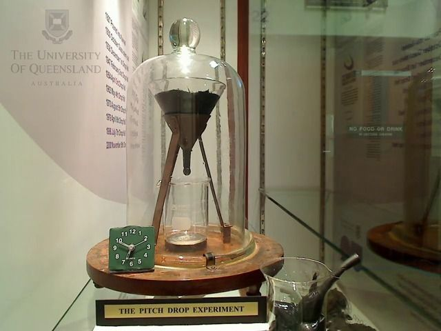 In 1927 Prof. Thomas Parnell, University of Queensland, poured a heated sample of pitch (most highly viscous substance on Earth) into a sealed funnel and let it settle for three years before cutting the stem of the funnel. The first drop fell December 1938. The second fell in 1947. In 2014 the ninth and most recent drop fell during a beaker exchange. A drop falls about once every decade.