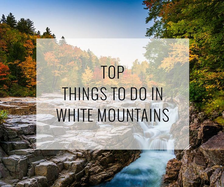 Here are the top things to do in New Hampshire's glorious White Mountains.