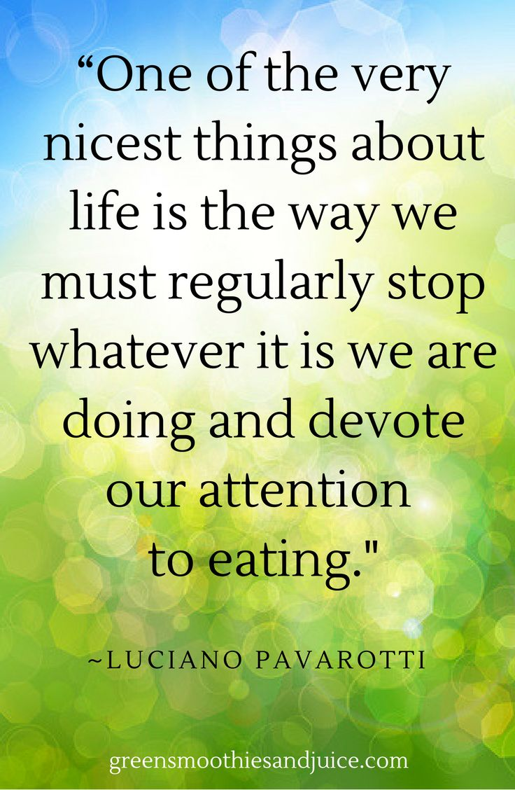 """""""One of the very nicest things about life is the way we must regularly stop whatever it is we are doing and devote our attention to eating.""""  ~Luciano Pavarotti  #food #foodquotes #healthyfood #eatwell #quotes"""