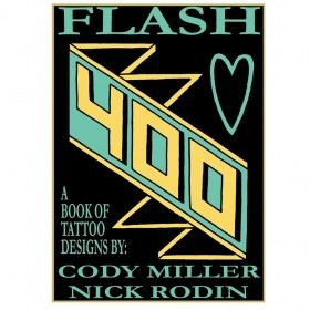 Flash 400: A book of Tattoo Designs by: Cody Miller and Nick Rodin