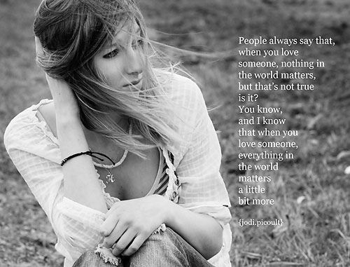 Jodi Picoult quote. Love almost every one of her books (yes. I've read them all)dlg