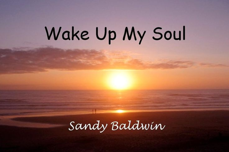 Wake Up My Soul is a beautiful song, written by friend, Sandy Baldwin.  You can find her songs in iTunes, or buy the whole CD, In The Light.