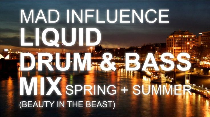 Mad Influence - Liquid Drum & Bass Mix [Beauty In The Beast] (Spring & S...