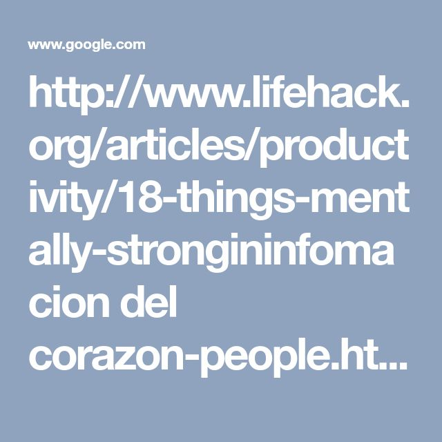 http://www.lifehack.org/articles/productivity/18-things-mentally-strongininfomacion del corazon-people.html - Google Search