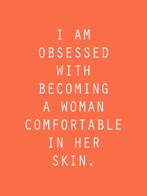 """""""I am obsessed with becoming a woman comfortable in her skin."""""""