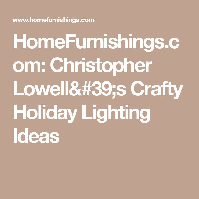 HomeFurnishings.com: Christopher Lowell's Crafty Holiday Lighting Ideas