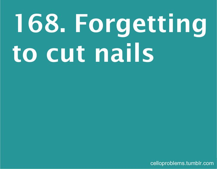 — My nails are always too long. ALWAYS. ...