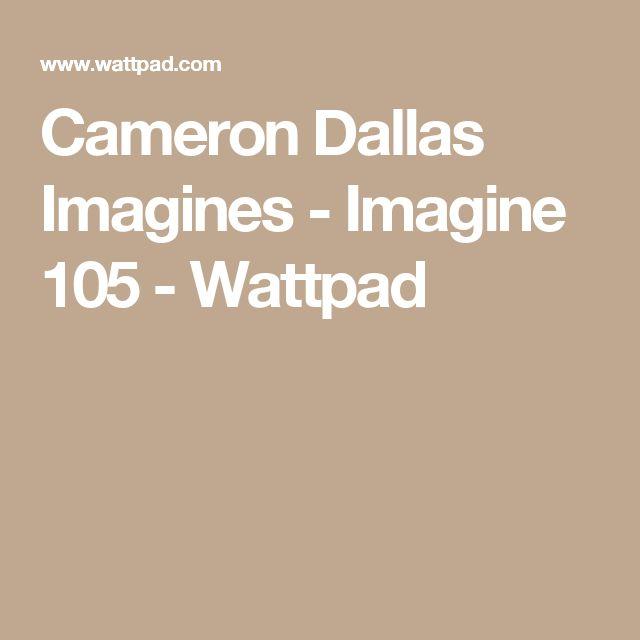 Cameron Dallas Imagines - Imagine 105 - Wattpad