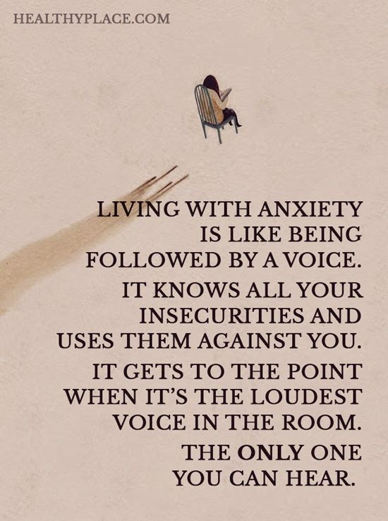Quote on anxiety: Living with anxiety is like being followed by a voice. It knows all your insecurities and uses them against you. It gets to the point when it's the loudest voice in the room. The only one you can hear. www.HealthyPlace.com