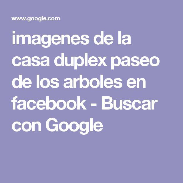 imagenes de la casa duplex paseo de los arboles en facebook - Buscar con Google