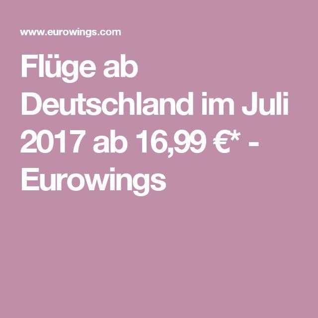 Flüge ab Deutschland im Juli 2017 ab 16,99 €* - Eurowings