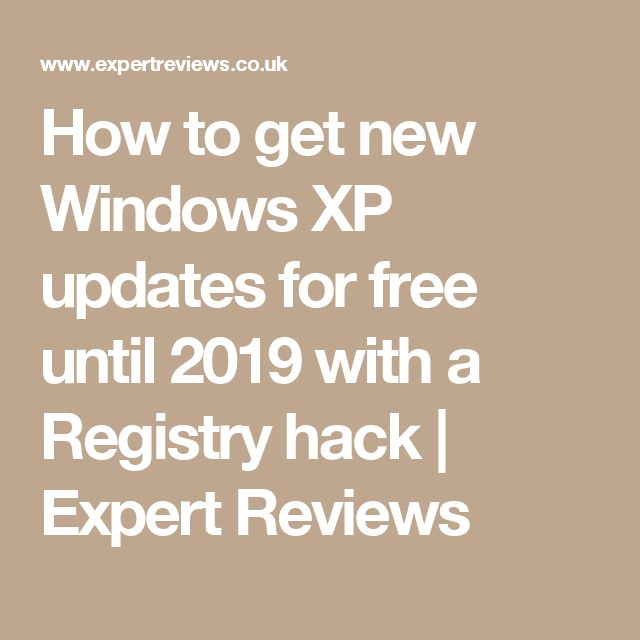 How to get new Windows XP updates for free until 2019 with a Registry hack | Expert Reviews
