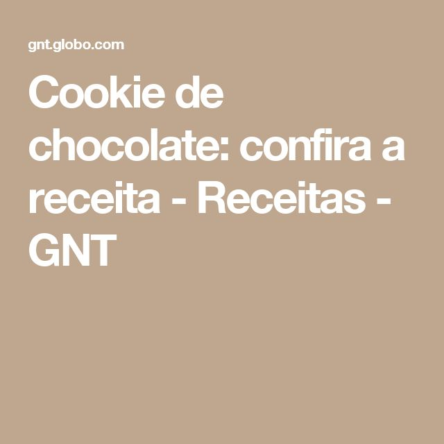 Cookie de chocolate: confira a receita - Receitas - GNT