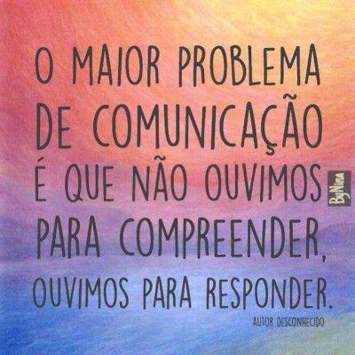 <p></p><p>O maior problema de comunicação é que não ouvimos para compreender, ouvimos para responder. </p>