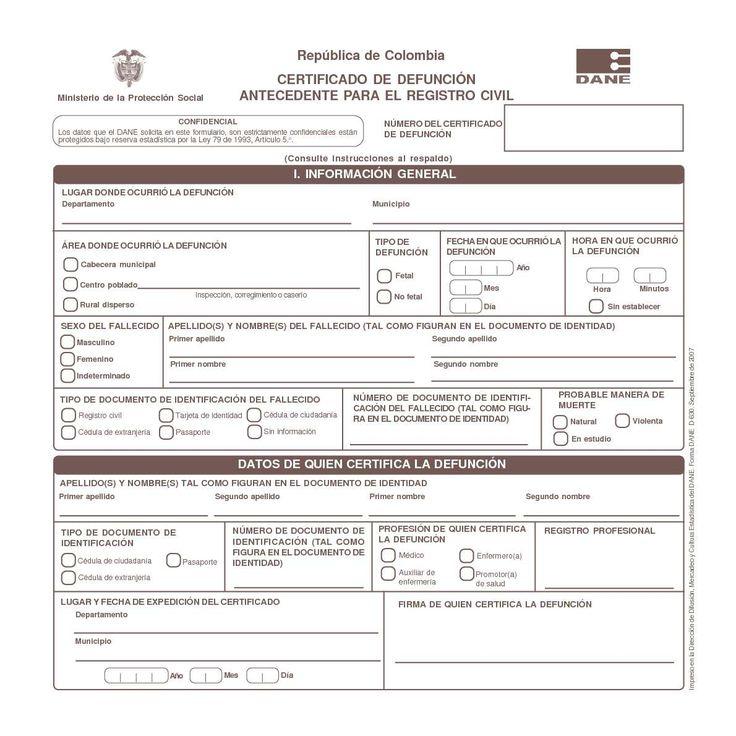 República de Colombia CERTIFICADO DE DEFUNCIÓN ANTECEDENTE PARA EL REGISTRO CIVIL CONFIDENCIAL Los datos que el DANE solicita en este formulario, son estrictamente confidenciales están protegidos bajo reserva estadística por la Ley...