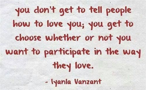 Iyanla Vanzant - You don't get to tell people how to love you, you get to choose whether or not you want to participate in the way they love.