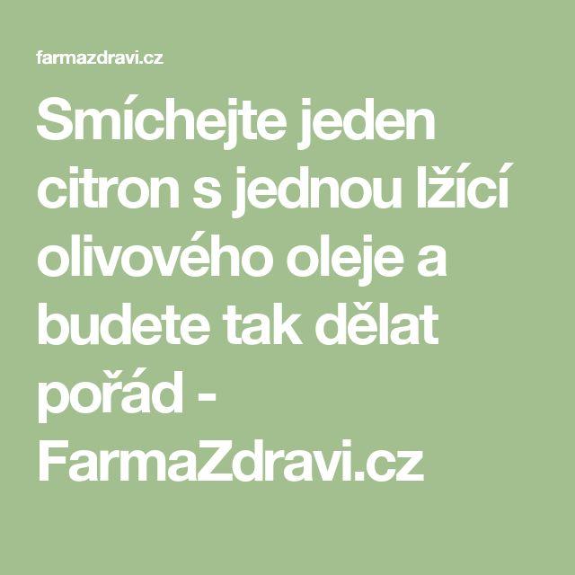 Smíchejte jeden citron s jednou lžící olivového oleje a budete tak dělat pořád - FarmaZdravi.cz