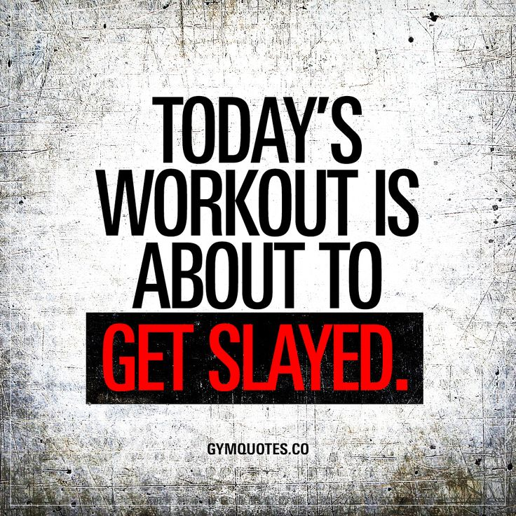 """Today's workout is about to get slayed.""  Oh yes it is. It's a brand new day and it's time to go beast mode in the gym and slay that workout."