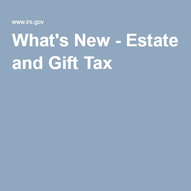 What's New - Estate and Gift Tax