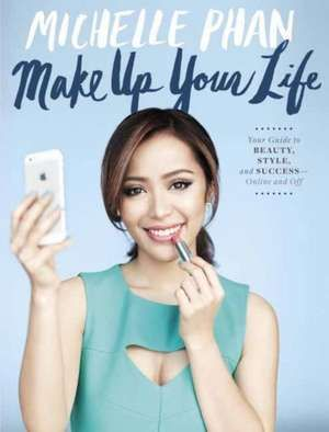 Make Up:  Your Life Guide to Beauty, Style, and Success--Online and Off de Michelle Phan