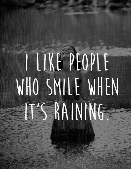 Perfect I Like People Who Smile When Itu0027s Raining Picture Quote
