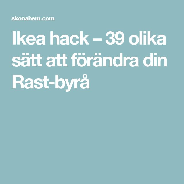 Ikea hack – 39 olika sätt att förändra din Rast-byrå