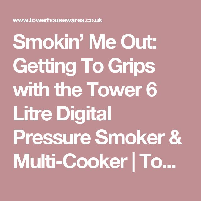 Smokin' Me Out: Getting To Grips with the Tower 6 Litre Digital Pressure Smoker & Multi-Cooker | Tower Housewares Blog