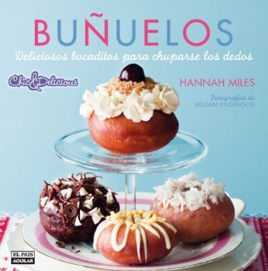 Buñuelos (Chic & Delicious): Amazon.es: Hannah Miles, Amaya Basáñez Fernández: Libros