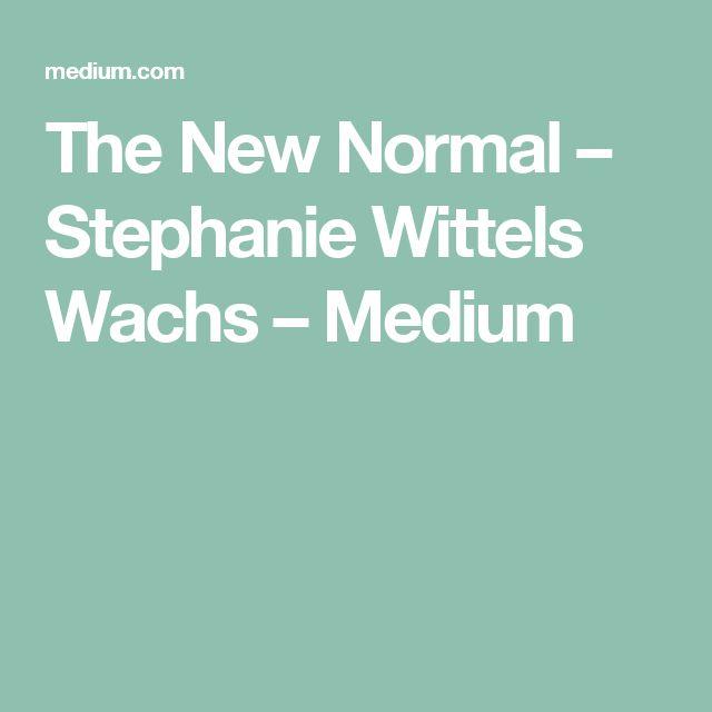 The New Normal – Stephanie Wittels Wachs – Medium