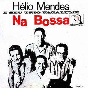 Na Bossa (1963) - Hélio Mendes E Seu Trio Vagalume