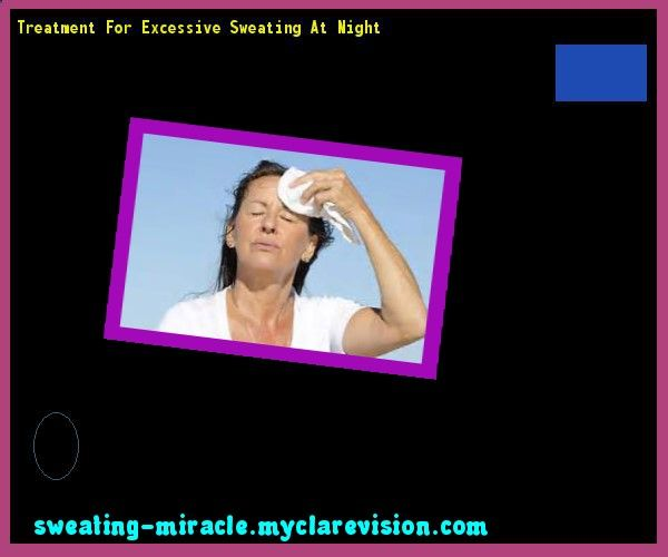 Treatment For Excessive Sweating At Night 193007 - Your Body to Stop Excessive Sweating In 48 Hours - Guaranteed!