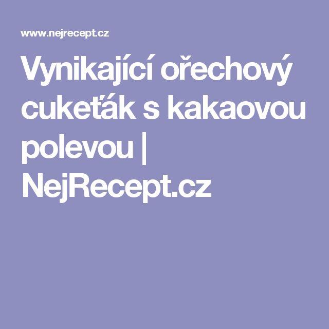 Vynikající ořechový cukeťák s kakaovou polevou   NejRecept.cz