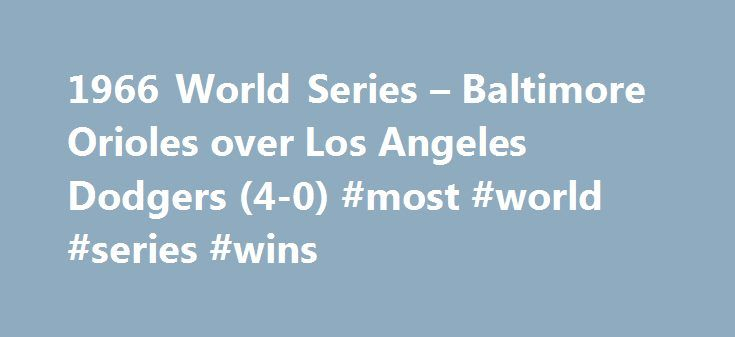 1966 World Series – Baltimore Orioles over Los Angeles Dodgers (4-0) #most #world #series #wins http://washington.nef2.com/1966-world-series-baltimore-orioles-over-los-angeles-dodgers-4-0-most-world-series-wins/  # 1966 World Series Baltimore Orioles over Los Angeles Dodgers (4-0) All logos are the trademark property of their owners and not Sports Reference LLC. We present them here for purely educational purposes. Our reasoning for presenting offensive logos. Logos were compiled by the…