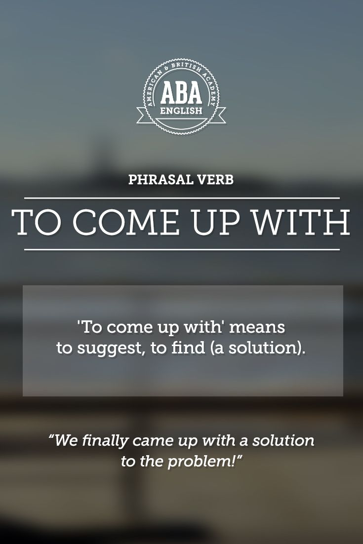 """New English #Phrasal #Verb: """"To come up with"""" means to suggest, to think of, to propose,  #esl"""