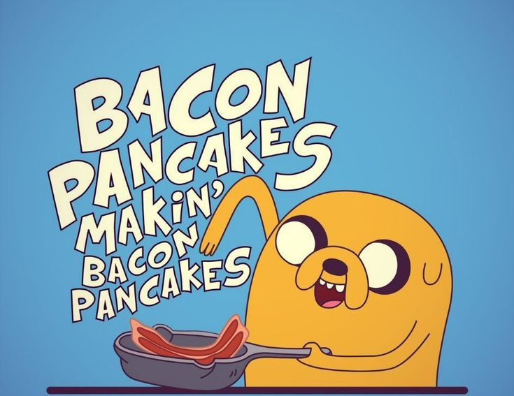 Take some bacon and I'll put in a pancake. Bacon pancakes, that's what I'm gonna make. Bacon panCAKES!