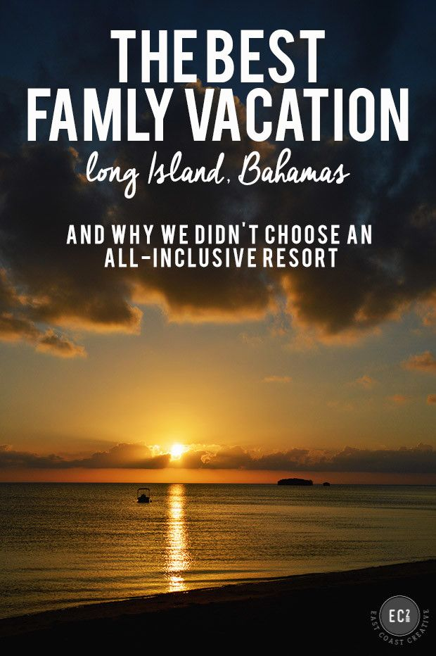 The Best Family Vacation and why we didn't go to an all inclusive resort.  Long Island Bahamas