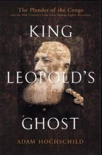 """King Leopold's Ghost by Hochschild, Adam  Boston: Houghton Mifflin, 1998. 366 pp.  The rape of the Belgian Congo by the unscrupulous king of Belgium..  First Edition . Hard Cover. Very Good/Very Good. 8vo - over 7¾"""" - 9¾"""" tall. ...  more   Offered By  J A Johnson Books"""