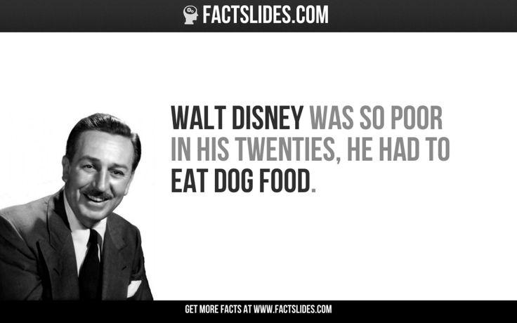 Walt Disney was so poor in his twenties, he had to eat dog food.