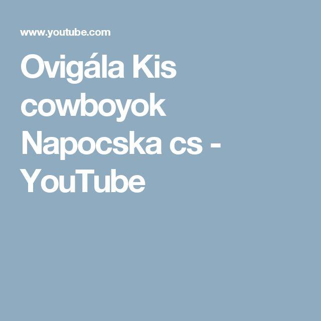 Ovigála Kis cowboyok Napocska cs - YouTube