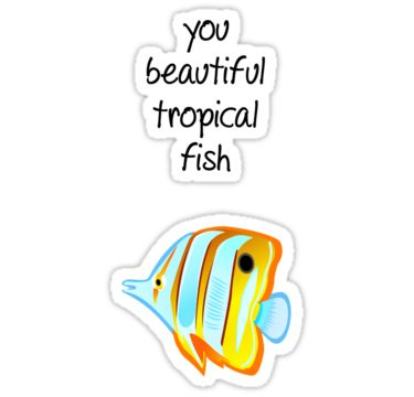 """""""You beautiful tropical fish"""" Stickers by Ispeakfandom   Redbubble"""