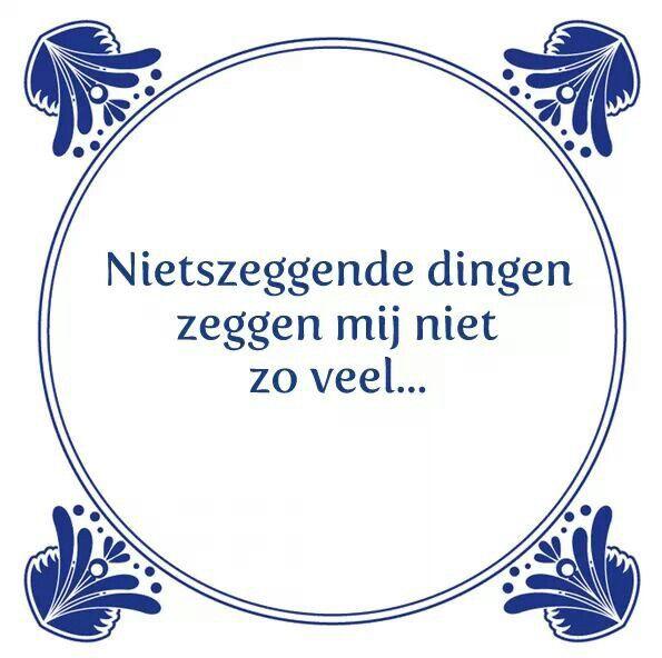 .Nietszeggende dingen zeggen mij niet zo veel. Een leuk cadeautje nodig? op www.tegeltjeswijsheid.nl vind je nog meer leuke spreuken en tegels of maak je eigen tegeltje. #tegeltjeswijsheid #quote #grappig #tekst #tegel #oudhollands #dutch #wijsheid #spreuk #gezegde #cadeau #tegeltje #wise #humor #funny #hollands #dutch #spreuken #citaten