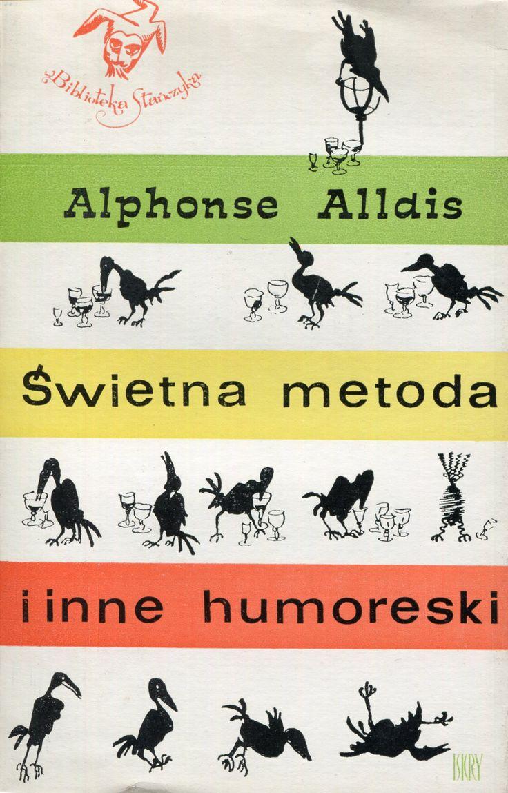"""""""Świetna metoda i inne humoreski"""" Alphonese Alldis Translated by Arnold Mostowicz Cover by Krystyna Töpfer Book series Biblioteka Stańczyka Published by Wydawnictwo Iskry 1972"""