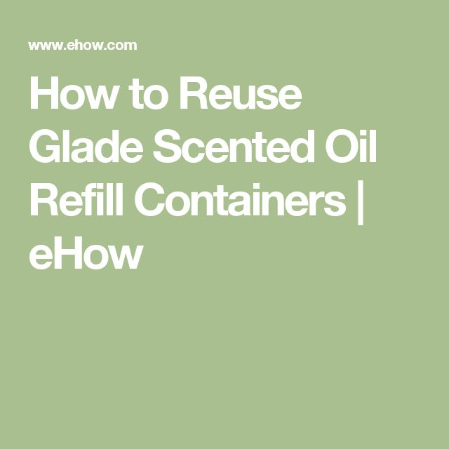 How to Reuse Glade Scented Oil Refill Containers | eHow