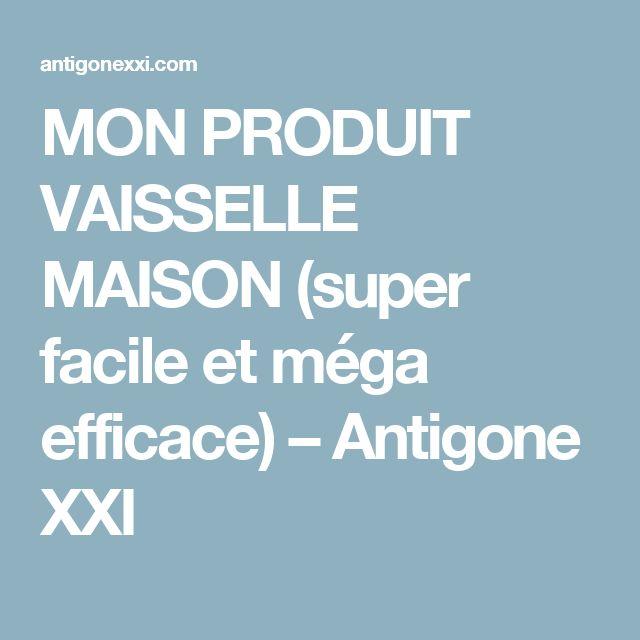 MON PRODUIT VAISSELLE MAISON (super facile et méga efficace) – Antigone XXI