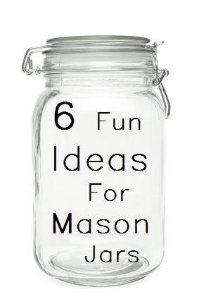 6 uses for mason jars- fun ideas!