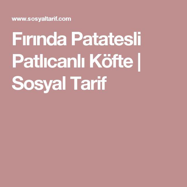 Fırında Patatesli Patlıcanlı Köfte | Sosyal Tarif