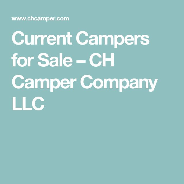 Current Campers for Sale – CH Camper Company LLC